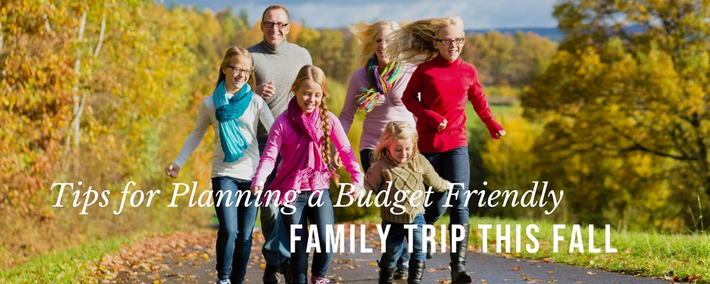Tips for Planning a Budget-Friendly Family Trip this Fall